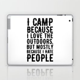 I camp because i love the outdoors but mostly because i hate people Laptop & iPad Skin
