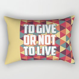 To Give or not to Live Rectangular Pillow