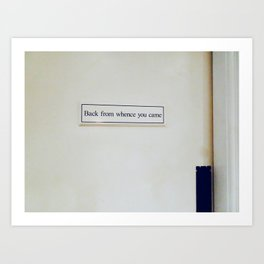 'Back From Whence You Came' Art Print