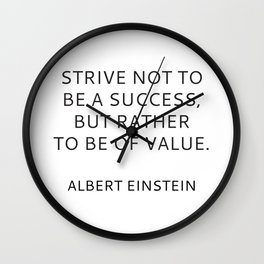 STRIVE NOT TO BE A SUCCESS, BUT RATHER TO BE OF VALUE Wall Clock