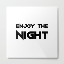 Enjoy The Night - Light Metal Print