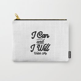 I Can And I Will Watch Me. Motivational Gift Carry-All Pouch