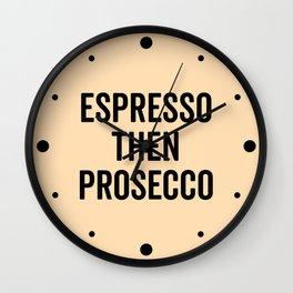 Espresso Then Prosecco Funny Quote Wall Clock