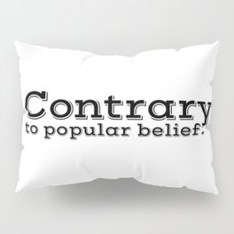Contrary to popular belief. by WIPjenni Pillow Sham