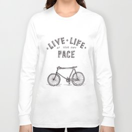Live Life at Your Own Pace Long Sleeve T-shirt