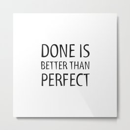 DONE IS BETTER THAN PERFECT - MOTIVATIONAL QUOTE Metal Print