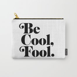 be cool, fool. Carry-All Pouch