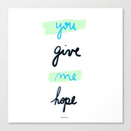 You give me hope Canvas Print