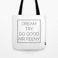 Dream. Try. Do Good. - Mr Feeny Tote Bag