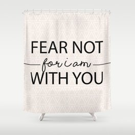 Fear Not For I Am With You Shower Curtain