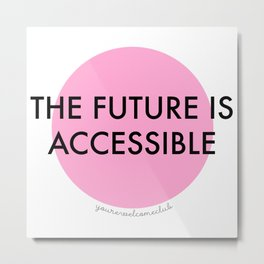 The Future is Accessible - Pink Metal Print