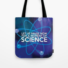 LET US PAUSE NOW FOR A MOMENT OF SCIENCE Tote Bag