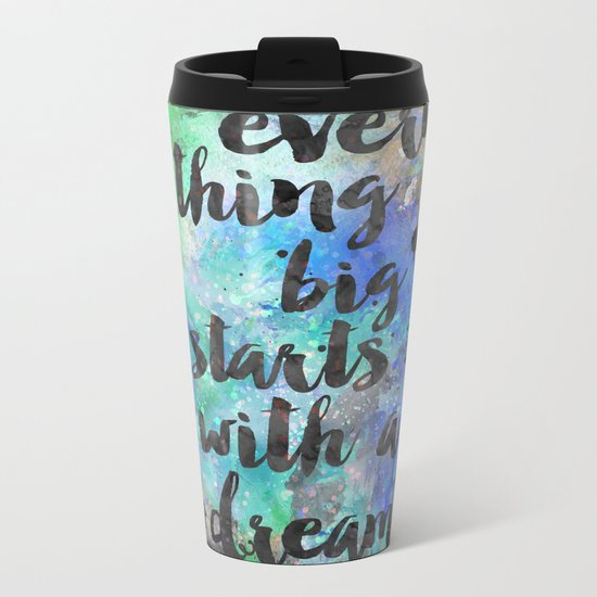 Everything big starts with a dream Metal Travel Mug