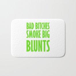 Bad Bitches smoke big blunts | Weed gift idea Bath Mat