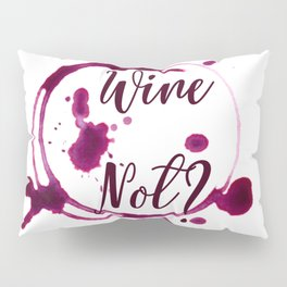 Wine Not? Pillow Sham