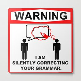 Warning! I am silently correcting your grammar. Metal Print