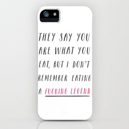 They Say You Are What You Eat iPhone Case