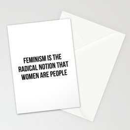 FEMINISM IS THE RADICAL NOTION THAT WOMEN ARE PEOPLE Stationery Cards