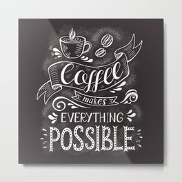 Coffee makes everything possible - vintage coffee quotes illustration Metal Print