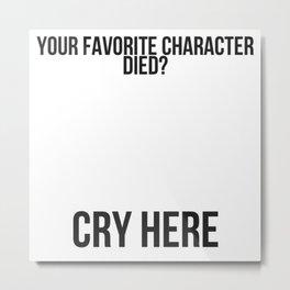 Favorite Character Died? Metal Print