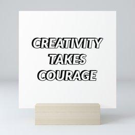 CREATIVITY TAKES COURAGE Mini Art Print