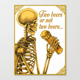 TWO BEERS OR NOT TWO BEERS Canvas Print