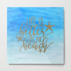LIFE IS BETTER AT THE BEACH - Summer Ocean Sea Metal Print