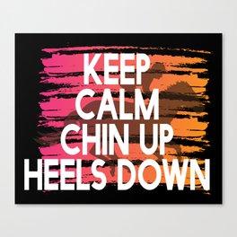 Keep Calm Chin Up Heels down Canvas Print