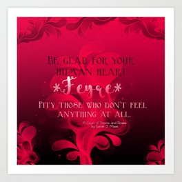 Be Glad for Your Heart Feyre- A Court of Thorns and Roses Quote Art Print