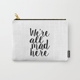 Alice In Wonderland Quote We Are All Mad Here Nursery Decor Nursery Wall Art Children Decor Kids Carry-All Pouch