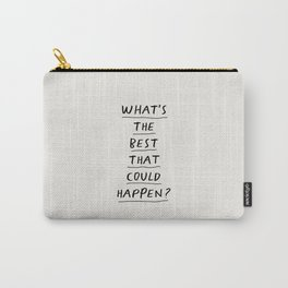 What's The Best That Could Happen Carry-All Pouch