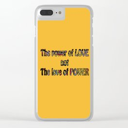 The Power of Love not the Love of Power Clear iPhone Case
