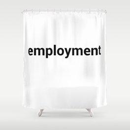 employment Shower Curtain
