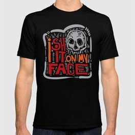 I shit on my face T-shirt