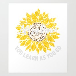 Life's A Dance You Learn As You Go Sunflower Art Print
