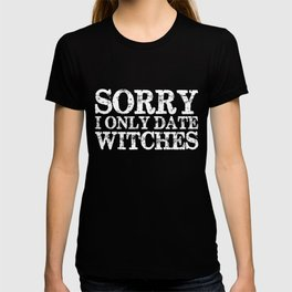 Sorry, I only date witches! (Inverted) T-shirt