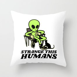 Strange This Humans Throw Pillow
