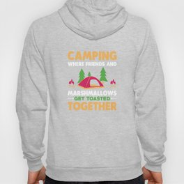 Camping Where Friends and Marshmallows Get Toasted Together Hoody