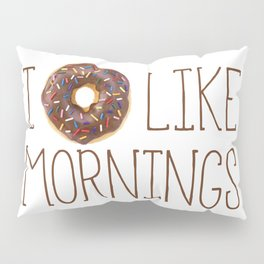 I Donut Like Mornings Pillow Sham