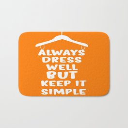 Always dress well but keep it simple Inspirational Quote Typography Design Bath Mat