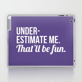 Underestimate Me That'll Be Fun (Ultra Violet) Laptop & iPad Skin