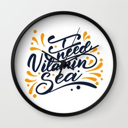 I need Vitamin Sea. Lettering poster Wall Clock