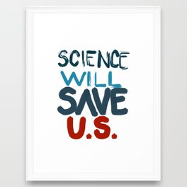 Science will save U.S. Framed Art Print