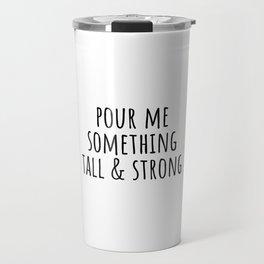 Pour me something tall & strong Travel Mug