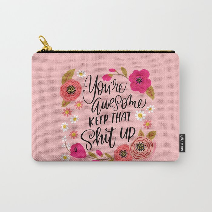 Pretty Sweary: You're Awesome, Keep that Shit Up Carry-All Pouch