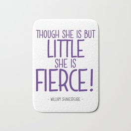 Little and Fierce Quote - William Shakespeare Bath Mat