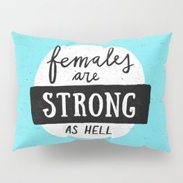 Females Are Strong As Hell Blue Pillow Sham