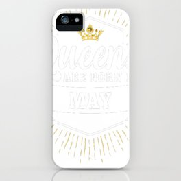 Queens-are-born-in-May iPhone Case