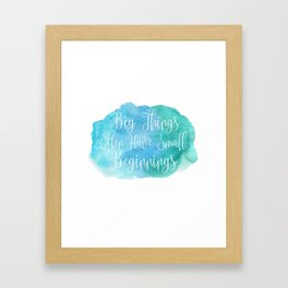 Big Things Often Have Small Beginnings Framed Art Print