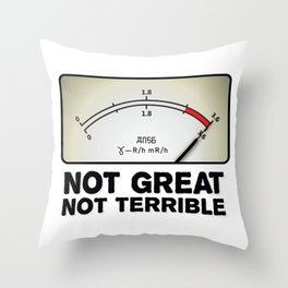 """Not Great Not Terrible"" Chernobyl quote Throw Pillow"